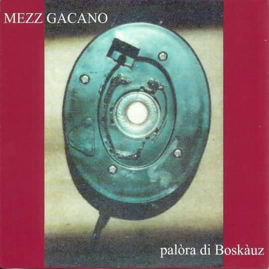 """Mezz Gacano – Quindici anni di """"Palòra di Boskàuz"""""""